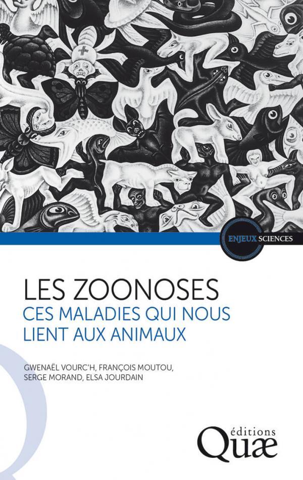 Les zoonoses, ces maladies qui nous lient aux animaux, de Gwenaël Vourc'h, François Moutou, Serge Morand et Elsa Jourdain (ed. Quæ)