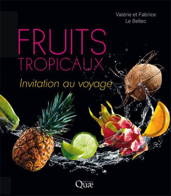 Fruits tropicaux - Invitation au voyage V. et F. Le Bellec Ed. Quae, 2020 (couverture)
