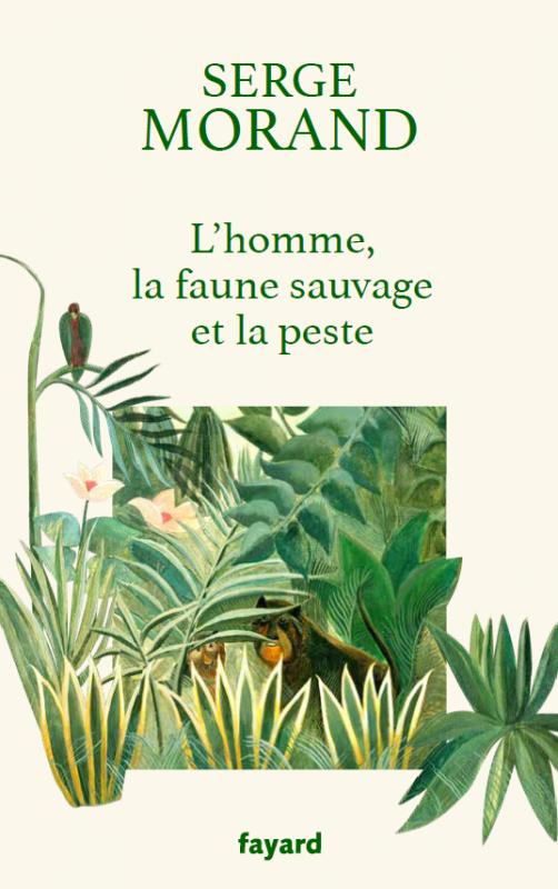 L'homme, la faune sauvage et la peste, de Serge Morand (éd. Fayard)