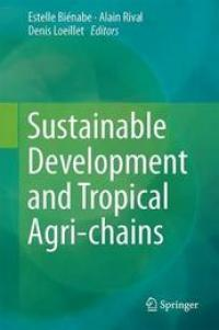 Sustainable development and tropical agri-chains, Estelle Biénabe, Alain Rival, Denis Loeillet (ed.), Springer, 2017.