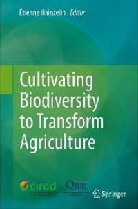 Cultivating biodiversity to transform agriculture E. Hainzelin (ed.), Springer, 2013.